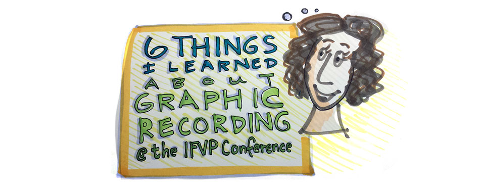 6 things I learned about graphic recording at the IFVP conference