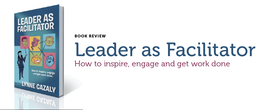 Book-Review-Leader-as-Facilitator-by-Lynne-Cazaly
