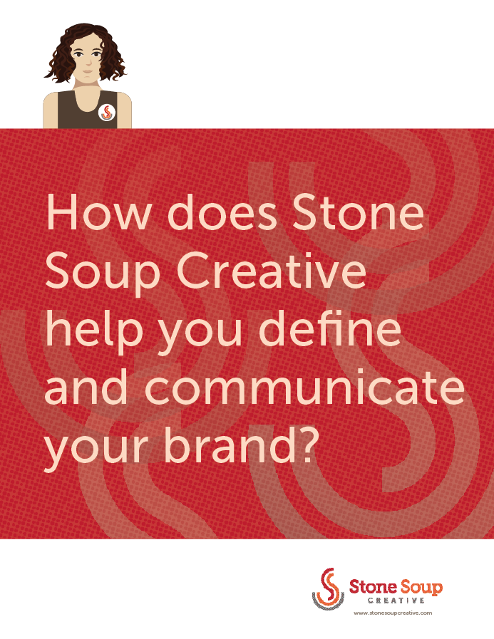 The Brand Recipe: How does Stone Soup Creative help you define and communicate your brand?
