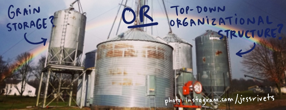 silos: grain storage or top-down organizational structure